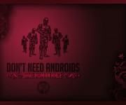 Don't need Androids!